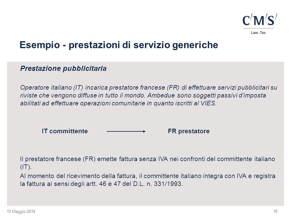 15 Maggio 2014 Esempio - prestazioni di servizio generiche Prestazione pubblicitaria Operatore italiano (IT) incarica prestatore francese (FR) di effettuare servizi pubblicitari su riviste che vengono diffuse in tutto il mondo.