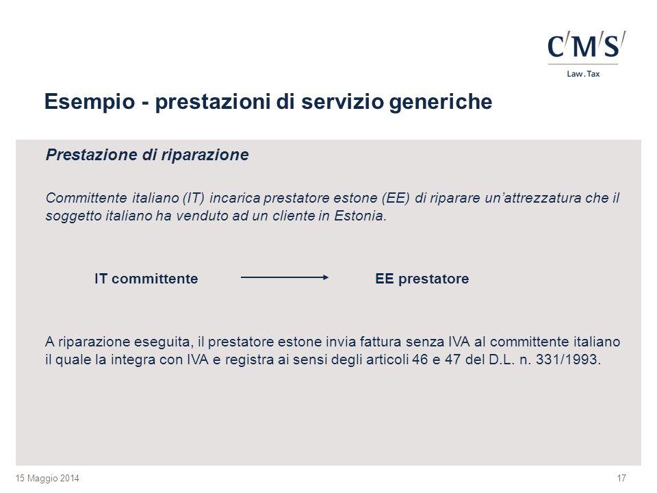 15 Maggio 2014 Esempio - prestazioni di servizio generiche Prestazione di riparazione Committente italiano (IT) incarica prestatore estone (EE) di riparare un'attrezzatura che il soggetto italiano ha venduto ad un cliente in Estonia.