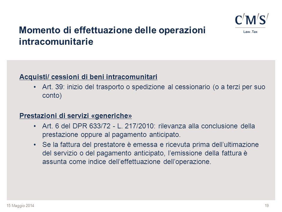 15 Maggio 2014 Momento di effettuazione delle operazioni intracomunitarie Acquisti/ cessioni di beni intracomunitari Art. 39: inizio del trasporto o s
