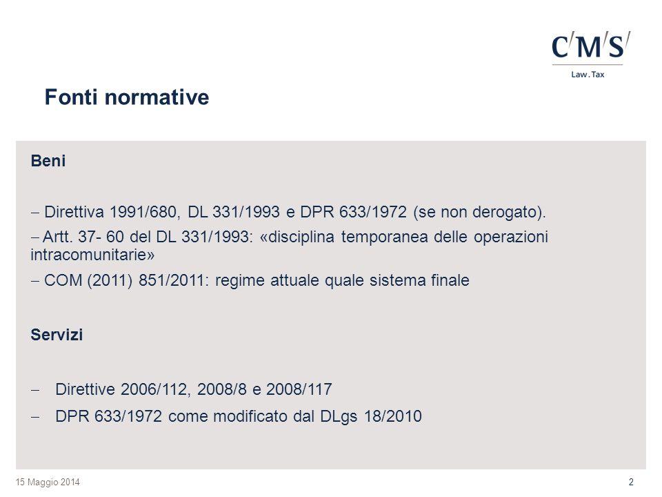 15 Maggio 2014 Fonti normative Beni  Direttiva 1991/680, DL 331/1993 e DPR 633/1972 (se non derogato).  Artt. 37- 60 del DL 331/1993: «disciplina te