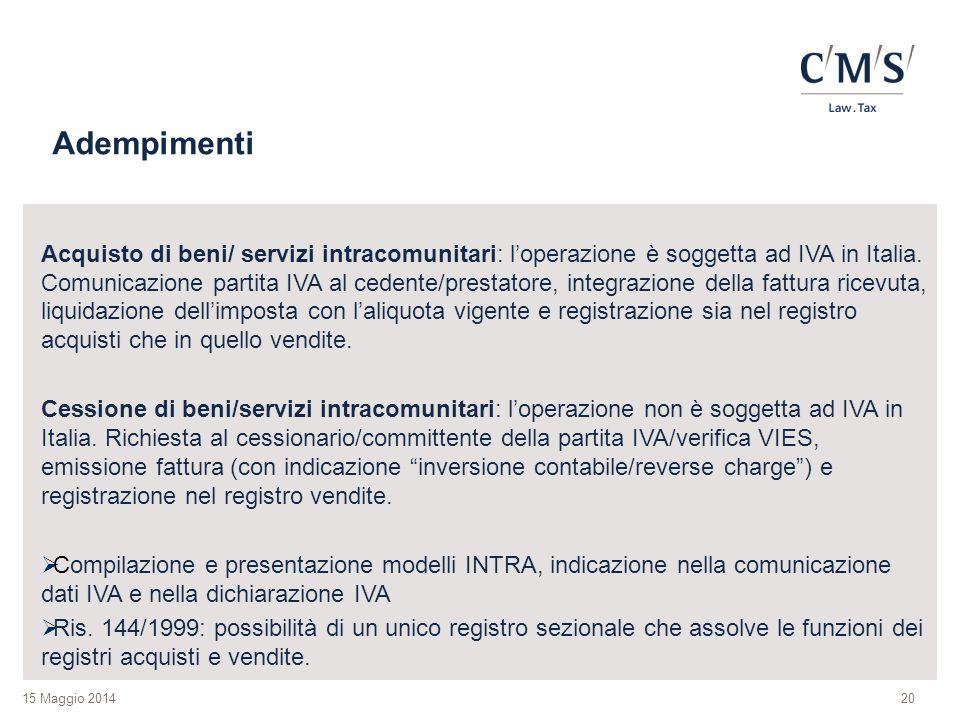 15 Maggio 2014 Adempimenti Acquisto di beni/ servizi intracomunitari: l'operazione è soggetta ad IVA in Italia.