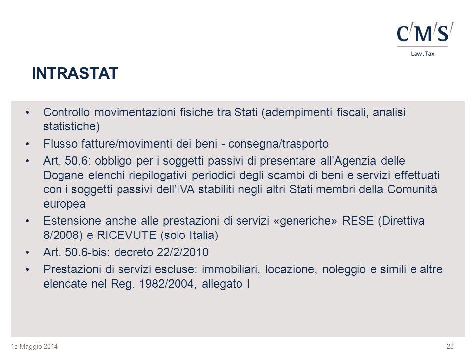 15 Maggio 2014 INTRASTAT Controllo movimentazioni fisiche tra Stati (adempimenti fiscali, analisi statistiche) Flusso fatture/movimenti dei beni - con