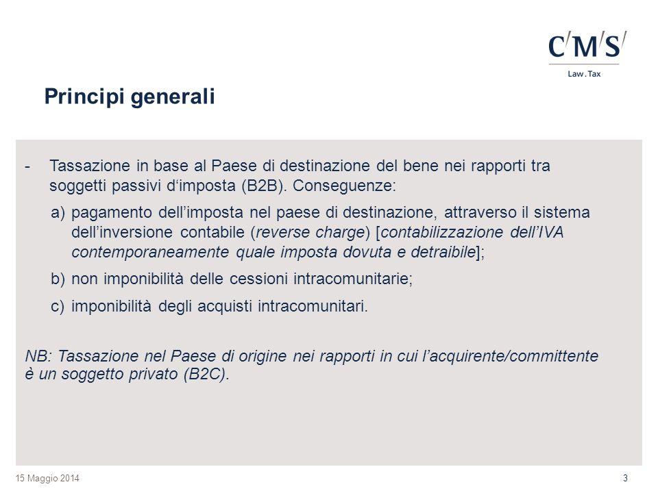 15 Maggio 2014 Principi generali -Tassazione in base al Paese di destinazione del bene nei rapporti tra soggetti passivi d'imposta (B2B). Conseguenze: