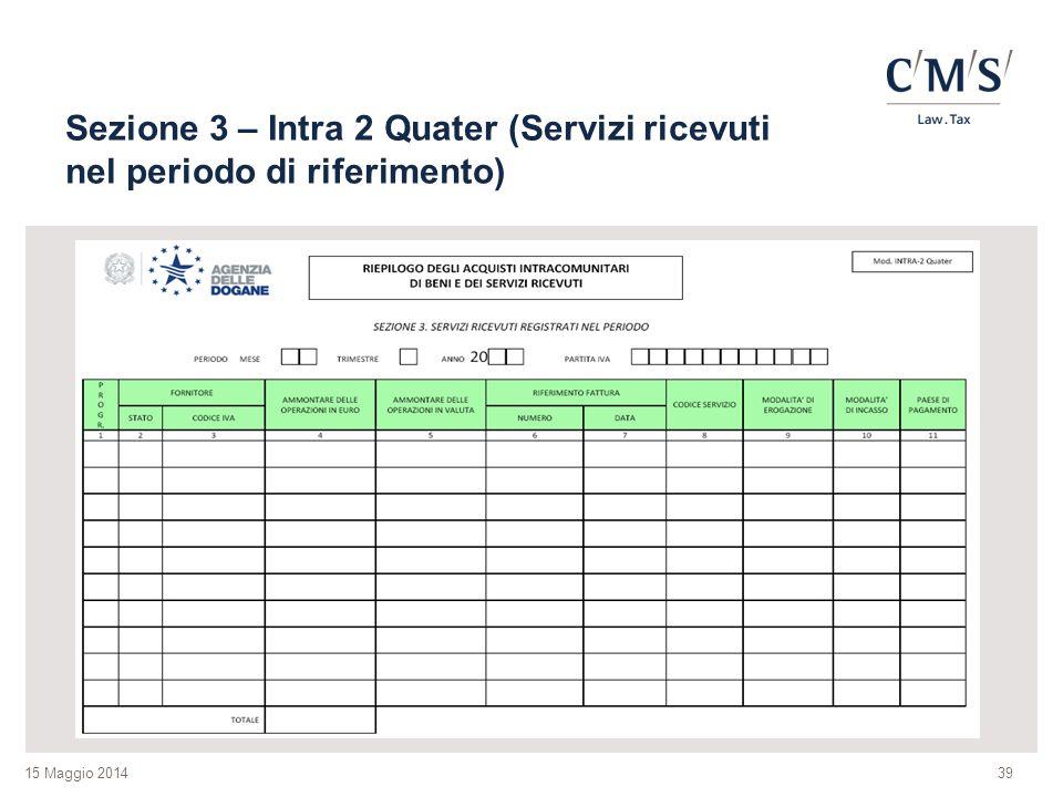 15 Maggio 2014 Sezione 3 – Intra 2 Quater (Servizi ricevuti nel periodo di riferimento) 39