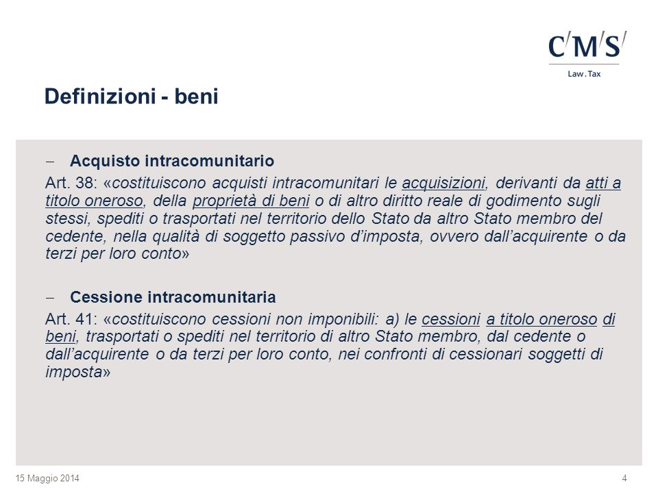 15 Maggio 2014 Definizioni - beni  Acquisto intracomunitario Art. 38: «costituiscono acquisti intracomunitari le acquisizioni, derivanti da atti a ti