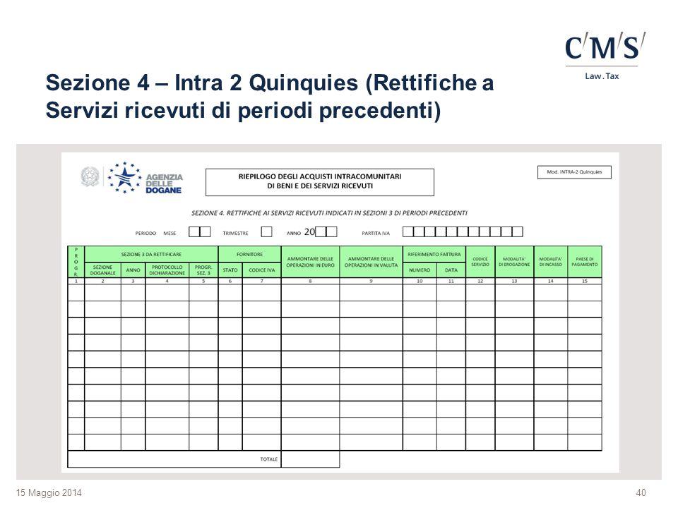 15 Maggio 2014 Sezione 4 – Intra 2 Quinquies (Rettifiche a Servizi ricevuti di periodi precedenti) 40