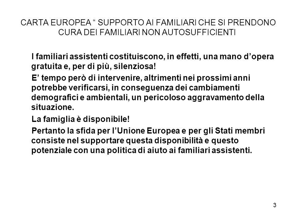 3 CARTA EUROPEA SUPPORTO AI FAMILIARI CHE SI PRENDONO CURA DEI FAMILIARI NON AUTOSUFFICIENTI I familiari assistenti costituiscono, in effetti, una mano d'opera gratuita e, per di più, silenziosa.