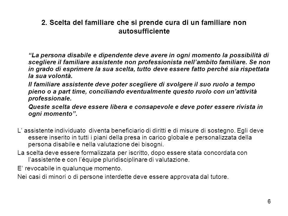 """6 2. Scelta del familiare che si prende cura di un familiare non autosufficiente """"La persona disabile e dipendente deve avere in ogni momento la possi"""