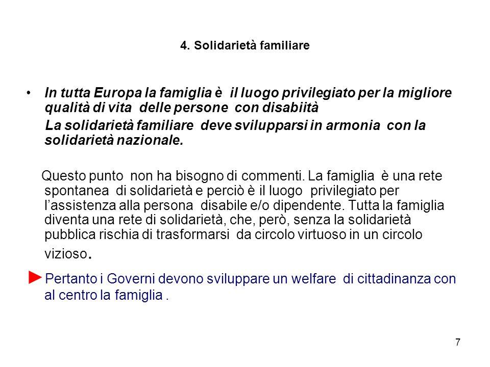 7 4. Solidarietà familiare In tutta Europa la famiglia è il luogo privilegiato per la migliore qualità di vita delle persone con disabiità La solidari