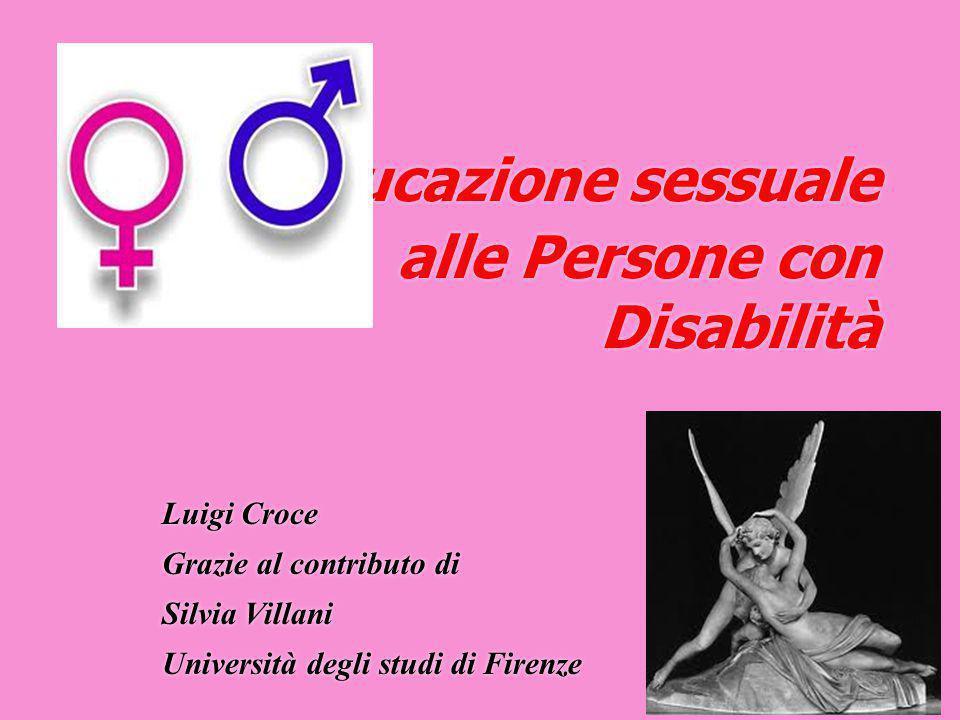 1 L'educazione sessuale alle Persone con Disabilità Luigi Croce Grazie al contributo di Silvia Villani Università degli studi di Firenze Luigi Croce G