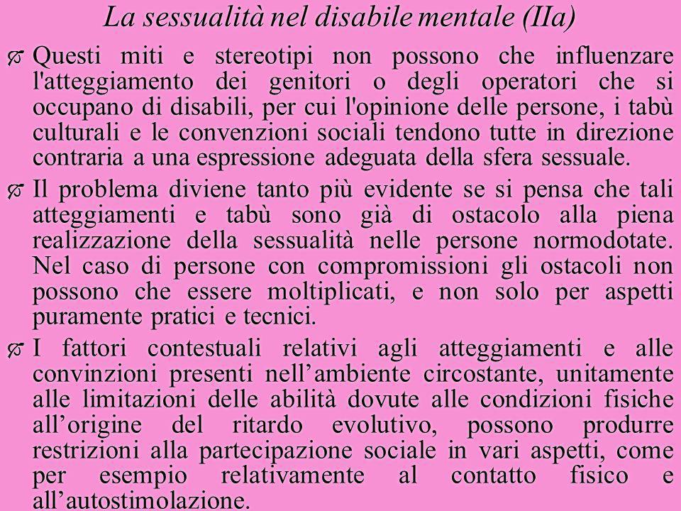 La sessualità nel disabile mentale (IIa)  Questi miti e stereotipi non possono che influenzare l'atteggiamento dei genitori o degli operatori che si