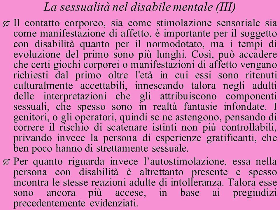 La sessualità nel disabile mentale (III)  Il contatto corporeo, sia come stimolazione sensoriale sia come manifestazione di affetto, è importante per