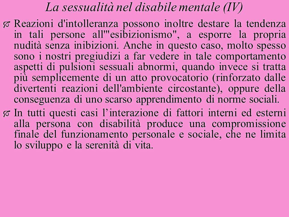 La sessualità nel disabile mentale (IV)  Reazioni d'intolleranza possono inoltre destare la tendenza in tali persone all'