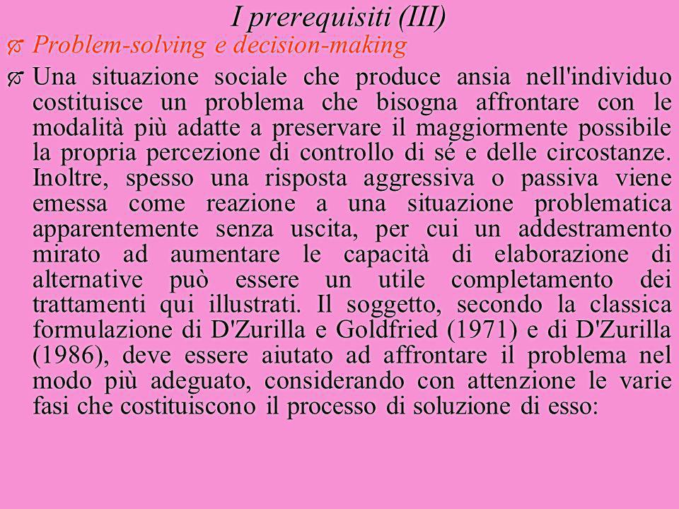 I prerequisiti (III)  Problem-solving e decision-making  Una situazione sociale che produce ansia nell'individuo costituisce un problema che bisogna