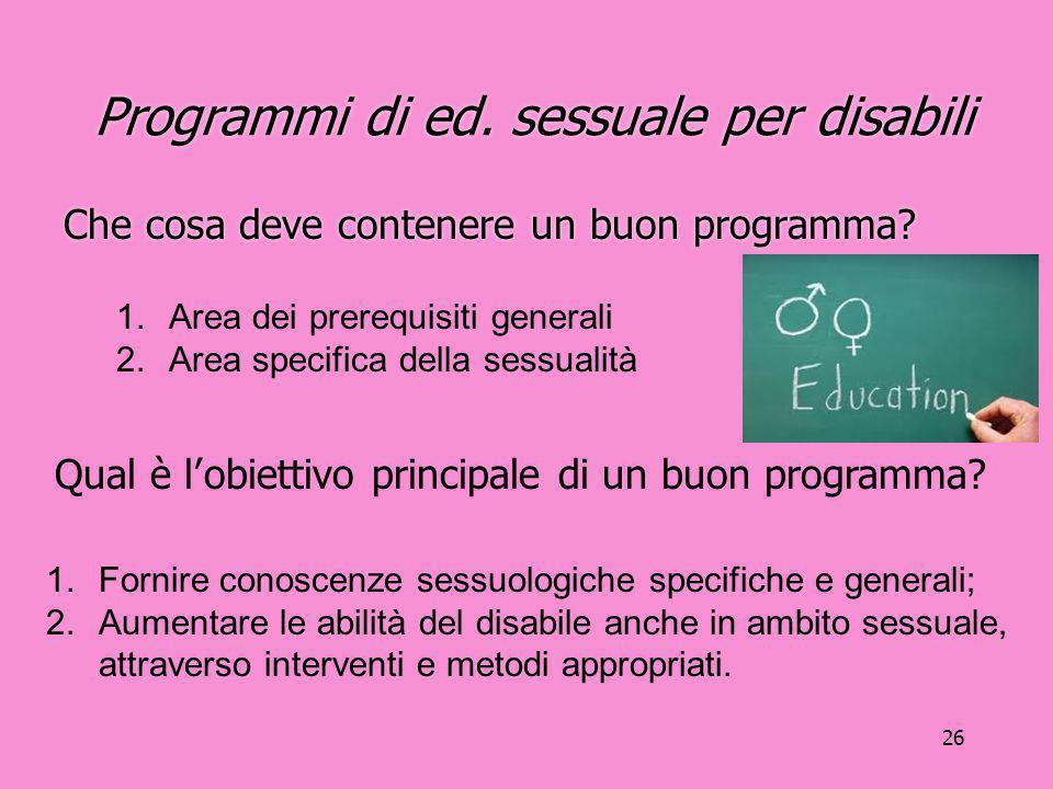 26 Programmi di ed. sessuale per disabili Che cosa deve contenere un buon programma? 1.Area dei prerequisiti generali 2.Area specifica della sessualit
