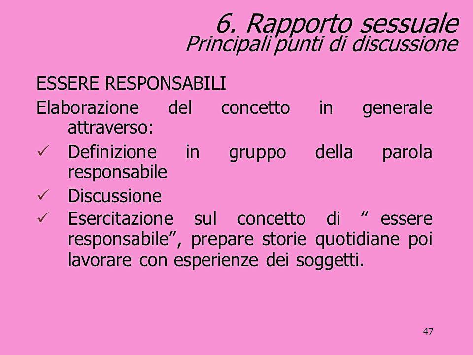 47 6. Rapporto sessuale Principali punti di discussione ESSERE RESPONSABILI Elaborazione del concetto in generale attraverso: Definizione in gruppo de