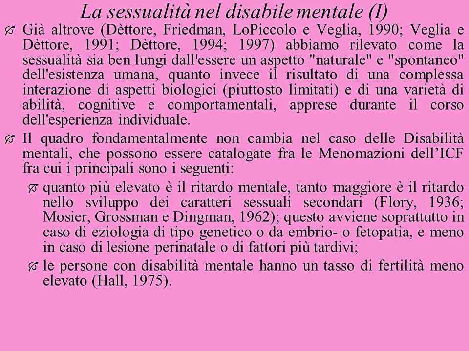 La sessualità nel disabile mentale (I)  Già altrove (Dèttore, Friedman, LoPiccolo e Veglia, 1990; Veglia e Dèttore, 1991; Dèttore, 1994; 1997) abbiam