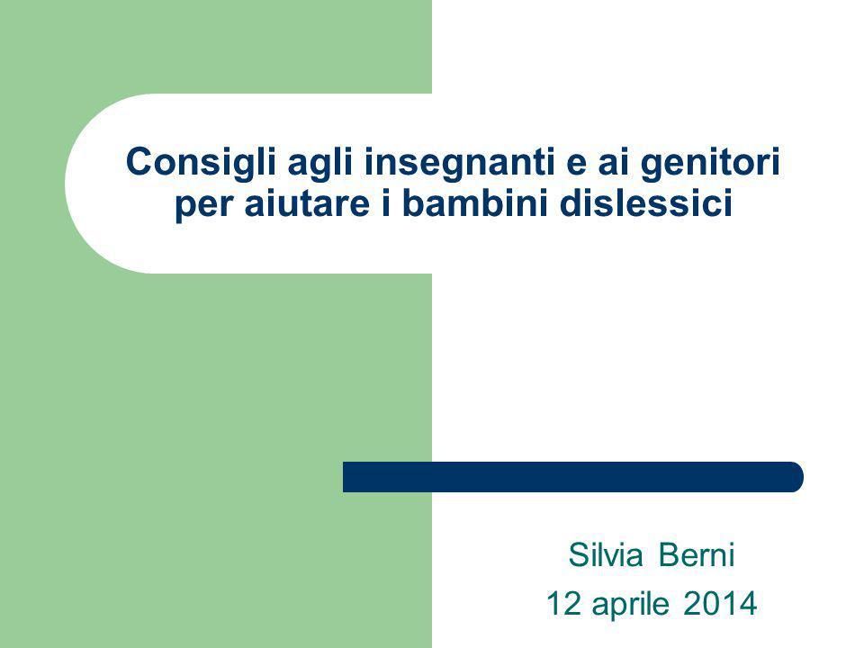 Consigli agli insegnanti e ai genitori per aiutare i bambini dislessici Silvia Berni 12 aprile 2014