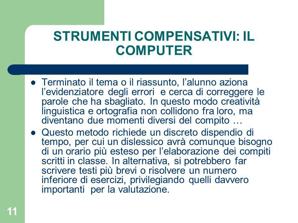 11 STRUMENTI COMPENSATIVI: IL COMPUTER Terminato il tema o il riassunto, l'alunno aziona l'evidenziatore degli errori e cerca di correggere le parole che ha sbagliato.