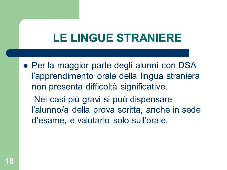 18 LE LINGUE STRANIERE Per la maggior parte degli alunni con DSA l'apprendimento orale della lingua straniera non presenta difficoltà significative.