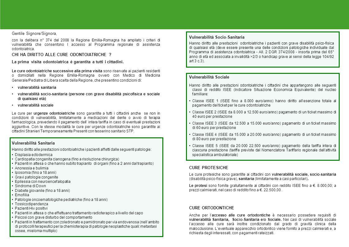 Gentile Signore/Signora, con la delibera n° 374 del 2008 la Regione Emilia-Romagna ha ampliato i criteri di vulnerabilità che consentono l accesso al