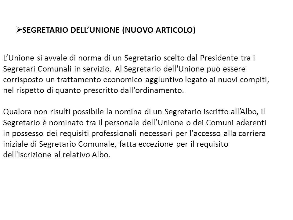  SEGRETARIO DELL'UNIONE (NUOVO ARTICOLO) L'Unione si avvale di norma di un Segretario scelto dal Presidente tra i Segretari Comunali in servizio.