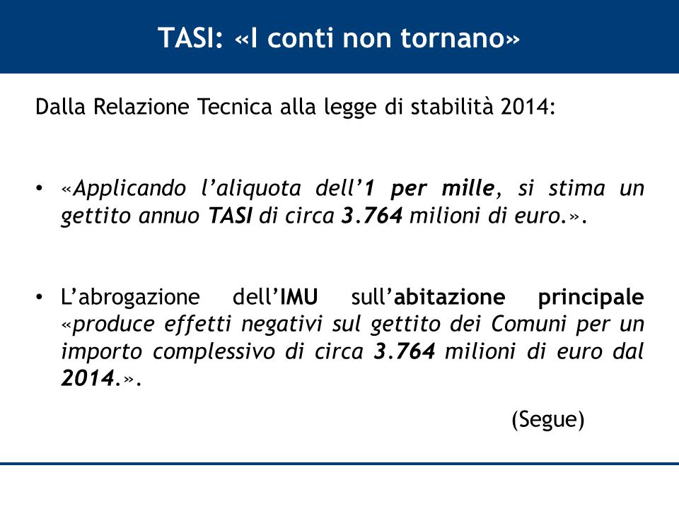 TASI: «I conti non tornano» Dalla Relazione Tecnica alla legge di stabilità 2014: «Applicando l'aliquota dell'1 per mille, si stima un gettito annuo TASI di circa 3.764 milioni di euro.».