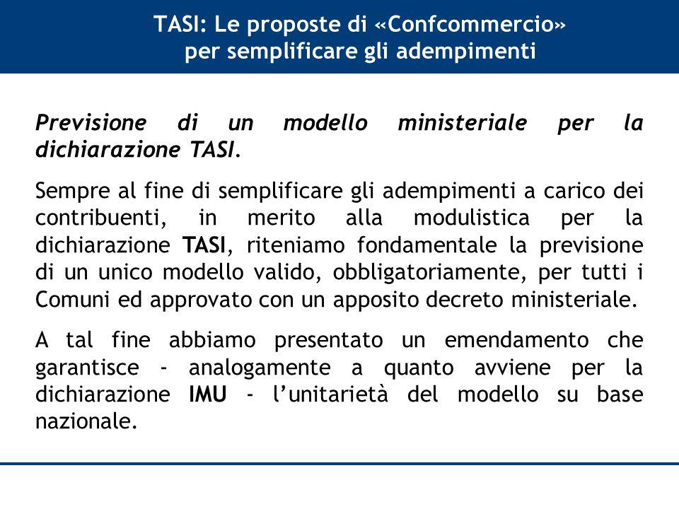 TASI: Le proposte di «Confcommercio» per semplificare gli adempimenti Previsione di un modello ministeriale per la dichiarazione TASI.