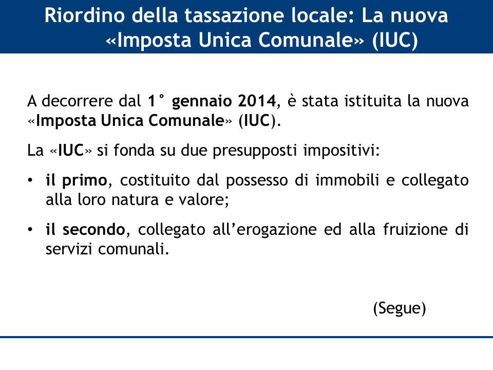 Riordino della tassazione locale: La nuova «Imposta Unica Comunale» (IUC) A decorrere dal 1° gennaio 2014, è stata istituita la nuova «Imposta Unica Comunale» (IUC).