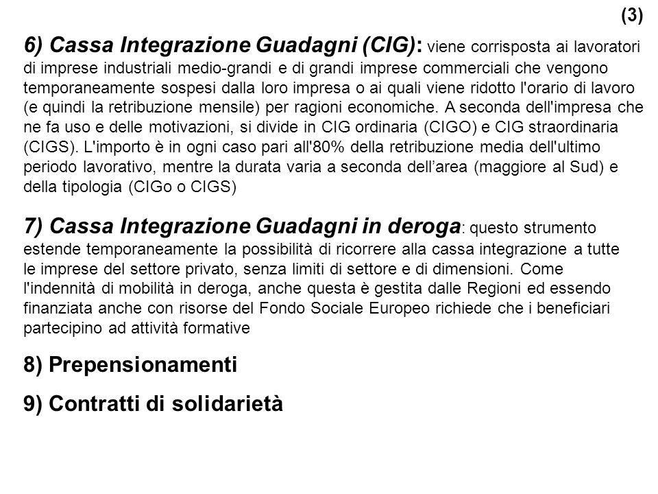 6) Cassa Integrazione Guadagni (CIG): viene corrisposta ai lavoratori di imprese industriali medio-grandi e di grandi imprese commerciali che vengono