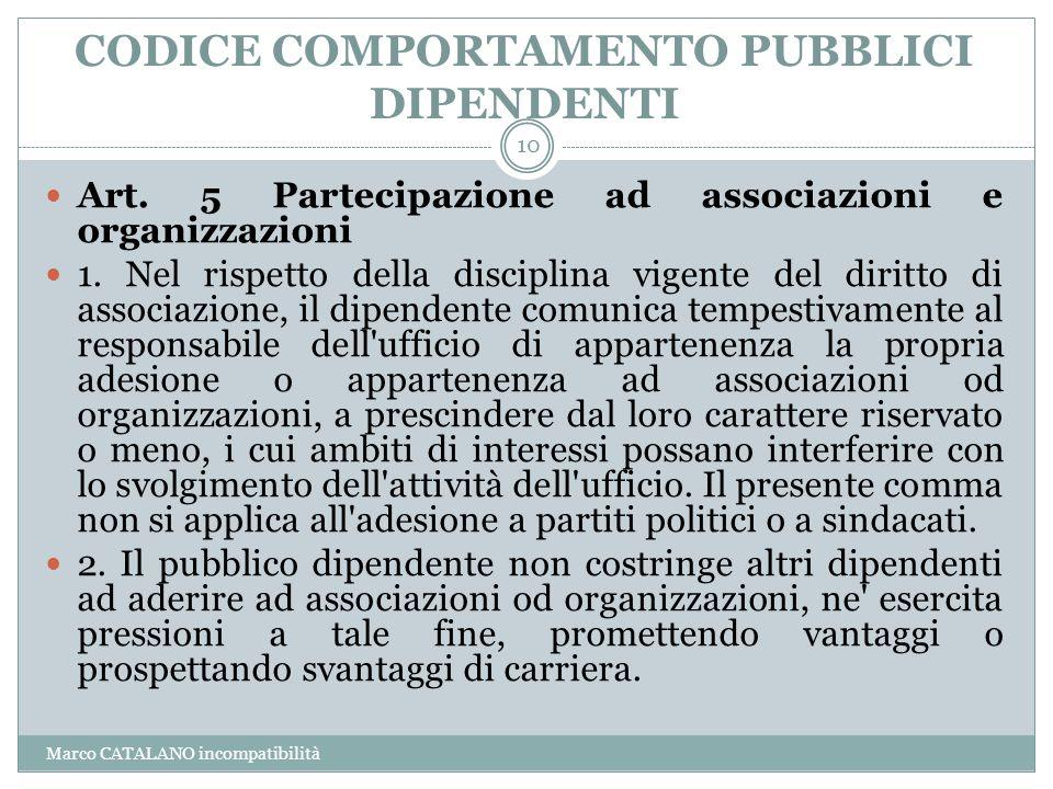 CODICE COMPORTAMENTO PUBBLICI DIPENDENTI Marco CATALANO incompatibilità 10 Art. 5 Partecipazione ad associazioni e organizzazioni 1. Nel rispetto dell