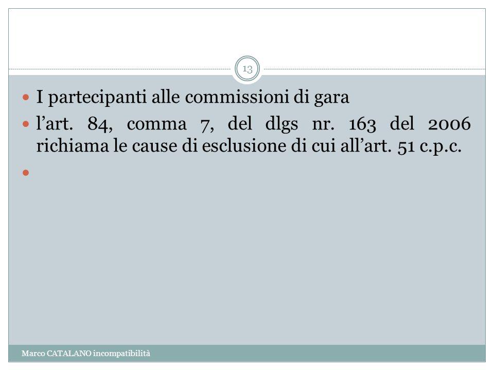 Marco CATALANO incompatibilità 13 I partecipanti alle commissioni di gara l'art. 84, comma 7, del dlgs nr. 163 del 2006 richiama le cause di esclusion