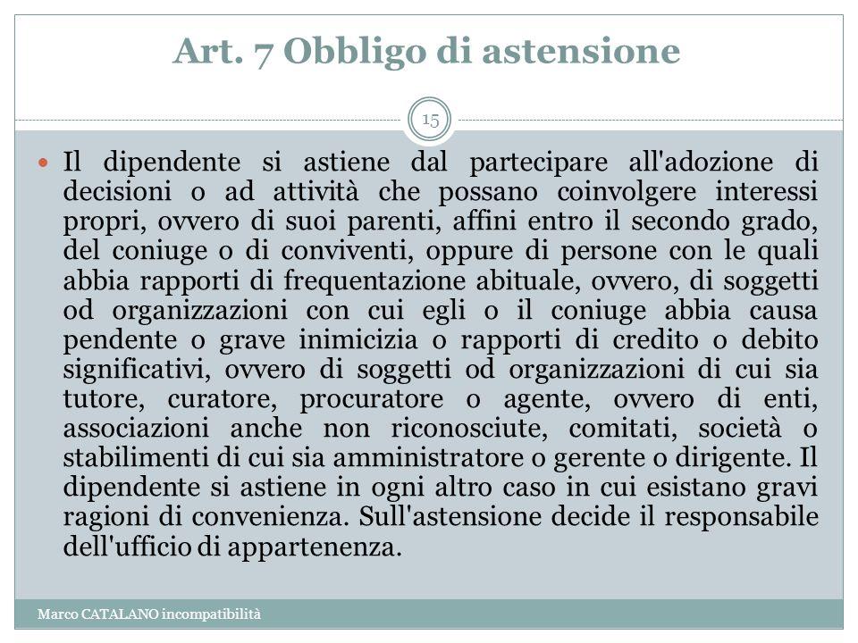 Art. 7 Obbligo di astensione Marco CATALANO incompatibilità 15 Il dipendente si astiene dal partecipare all'adozione di decisioni o ad attività che po