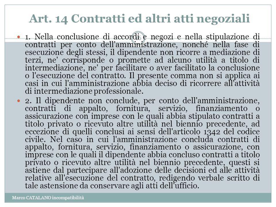 Art. 14 Contratti ed altri atti negoziali Marco CATALANO incompatibilità 16 1. Nella conclusione di accordi e negozi e nella stipulazione di contratti