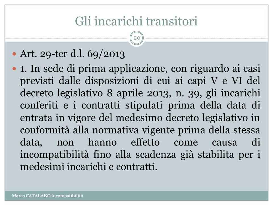 Gli incarichi transitori Art. 29-ter d.l. 69/2013 1. In sede di prima applicazione, con riguardo ai casi previsti dalle disposizioni di cui ai capi V