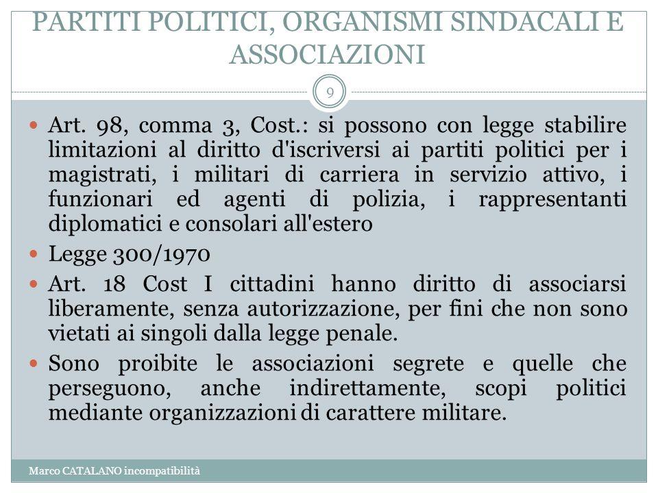 PARTITI POLITICI, ORGANISMI SINDACALI E ASSOCIAZIONI Marco CATALANO incompatibilità 9 Art. 98, comma 3, Cost.: si possono con legge stabilire limitazi