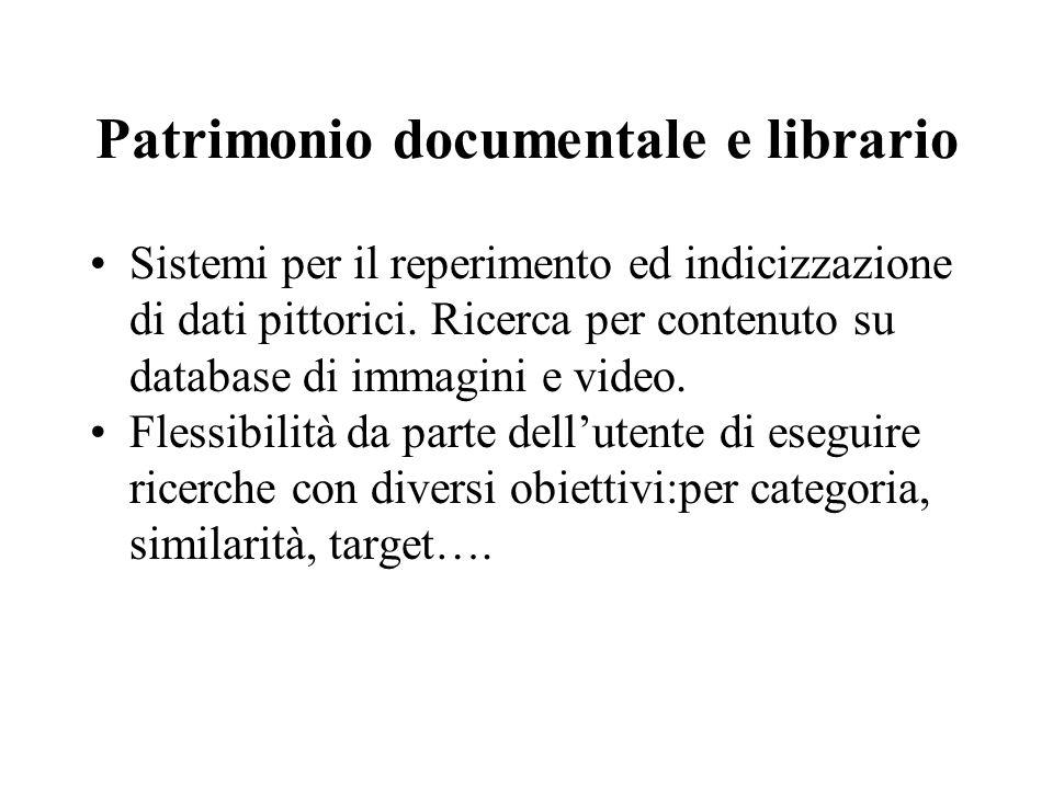 Patrimonio documentale e librario Sistemi per il reperimento ed indicizzazione di dati pittorici. Ricerca per contenuto su database di immagini e vide