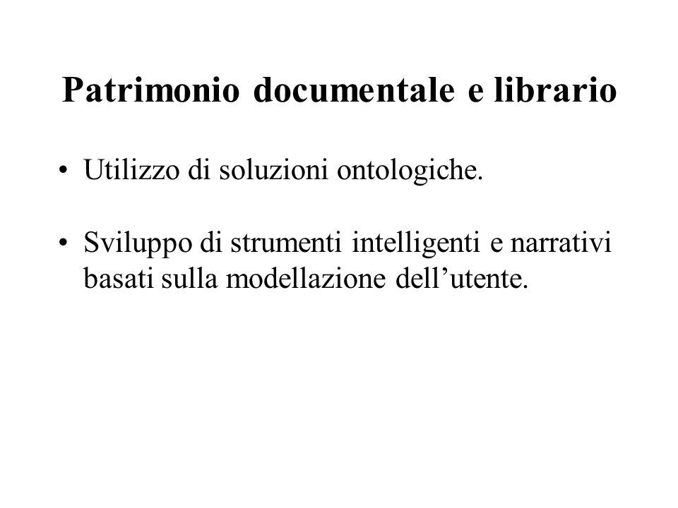 Patrimonio documentale e librario Utilizzo di soluzioni ontologiche. Sviluppo di strumenti intelligenti e narrativi basati sulla modellazione dell'ute