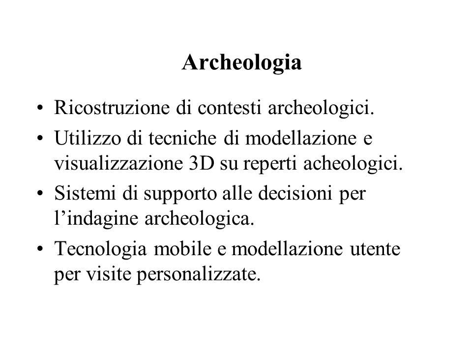 Archeologia Ricostruzione di contesti archeologici. Utilizzo di tecniche di modellazione e visualizzazione 3D su reperti acheologici. Sistemi di suppo