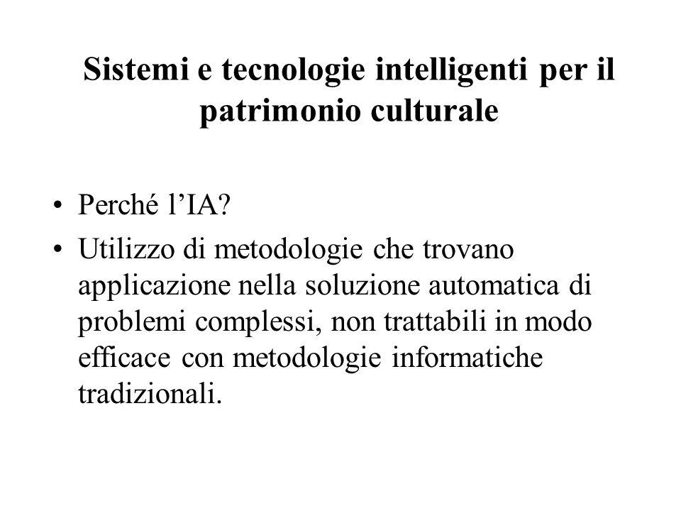 Sistemi e tecnologie intelligenti per il patrimonio culturale Perché l'IA? Utilizzo di metodologie che trovano applicazione nella soluzione automatica