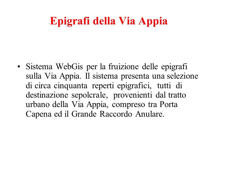 Epigrafi della Via Appia Sistema WebGis per la fruizione delle epigrafi sulla Via Appia. Il sistema presenta una selezione di circa cinquanta reperti