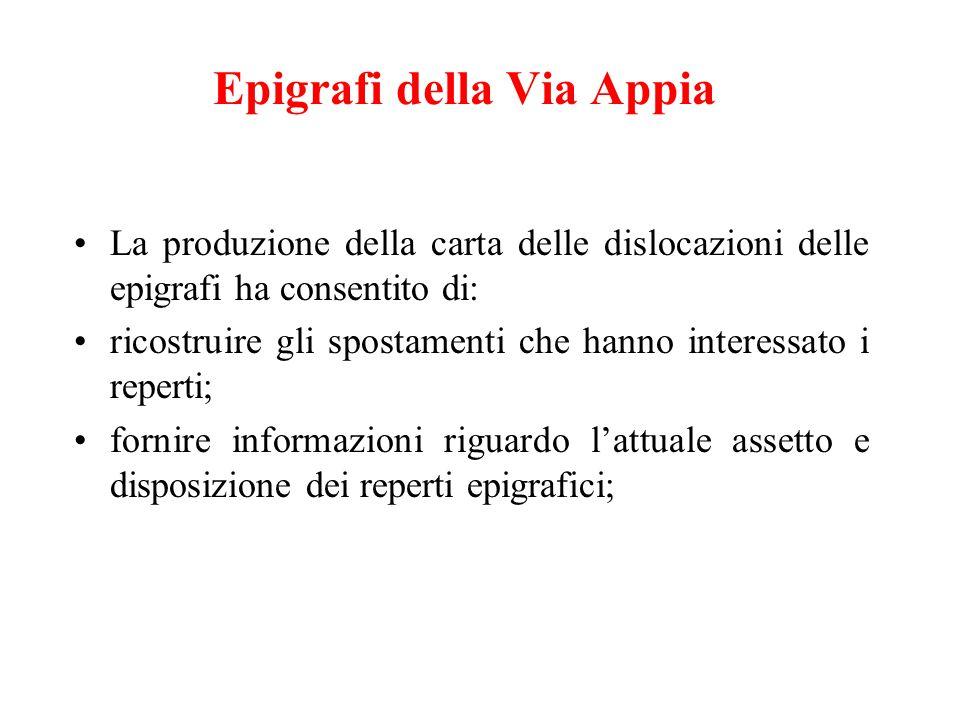 Epigrafi della Via Appia La produzione della carta delle dislocazioni delle epigrafi ha consentito di: ricostruire gli spostamenti che hanno interessa