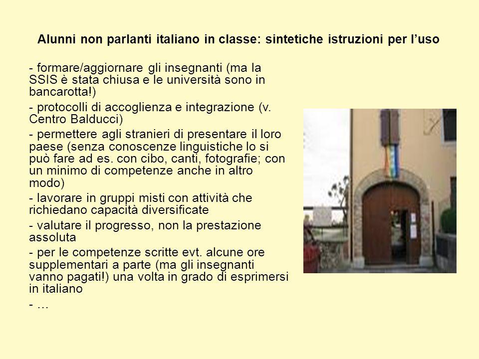 Alunni non parlanti italiano in classe: sintetiche istruzioni per l'uso - formare/aggiornare gli insegnanti (ma la SSIS è stata chiusa e le università sono in bancarotta!) - protocolli di accoglienza e integrazione (v.