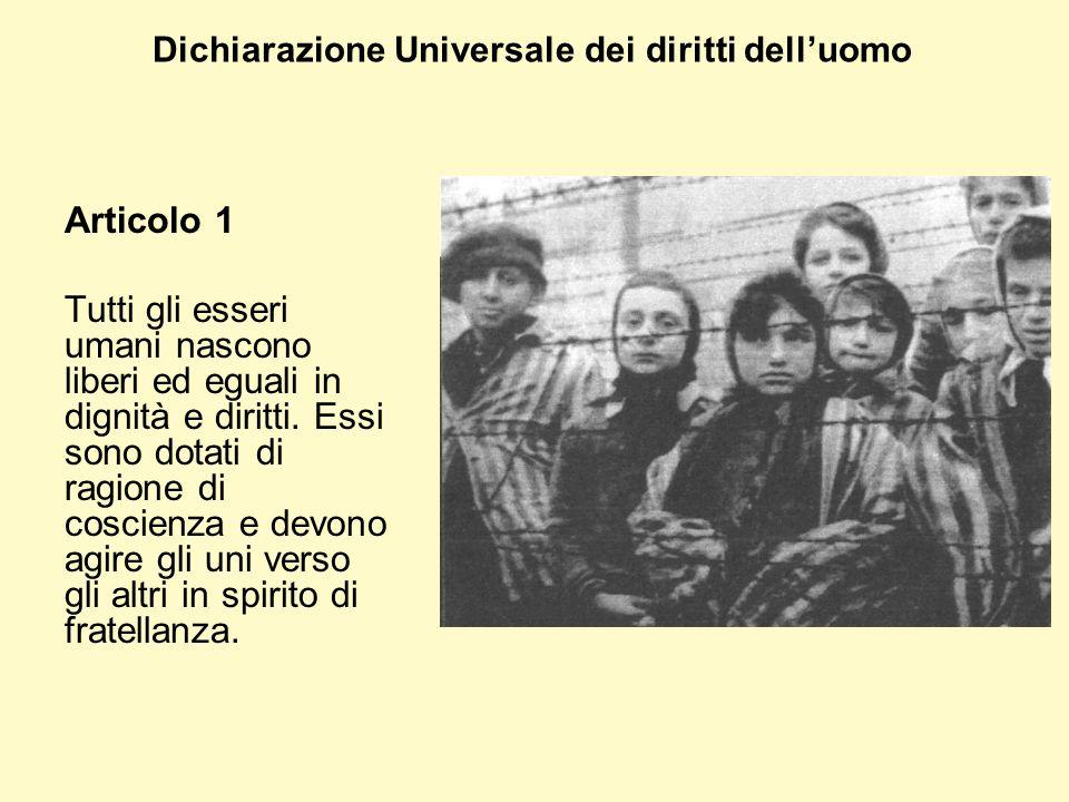 Dichiarazione Universale dei diritti dell'uomo Articolo 1 Tutti gli esseri umani nascono liberi ed eguali in dignità e diritti.