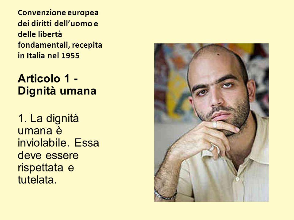 Convenzione europea dei diritti dell'uomo e delle libertà fondamentali, recepita in Italia nel 1955 Articolo 1 - Dignità umana 1.