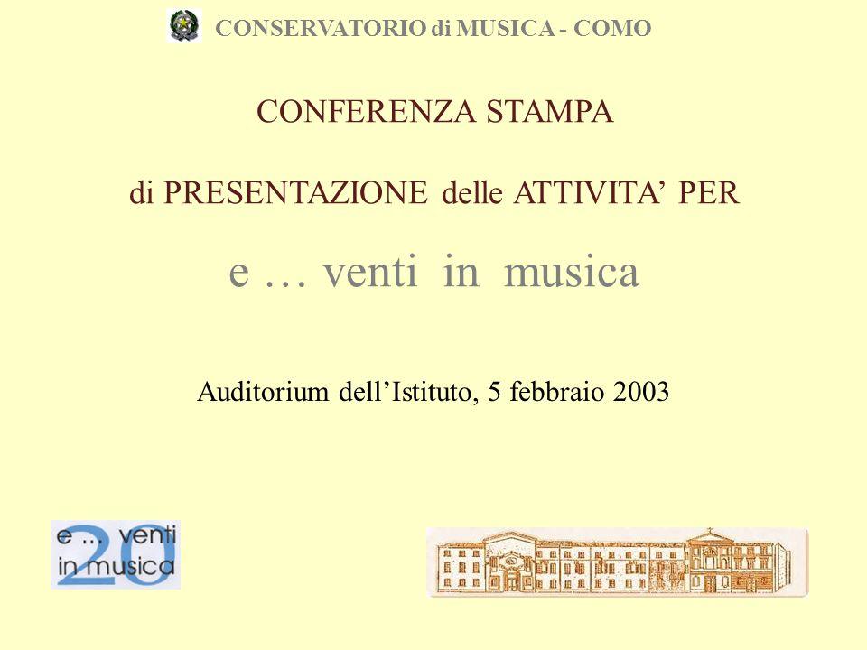 CONSERVATORIO di MUSICA - COMO CONFERENZA STAMPA di PRESENTAZIONE delle ATTIVITA' PER e … venti in musica Auditorium dell'Istituto, 5 febbraio 2003