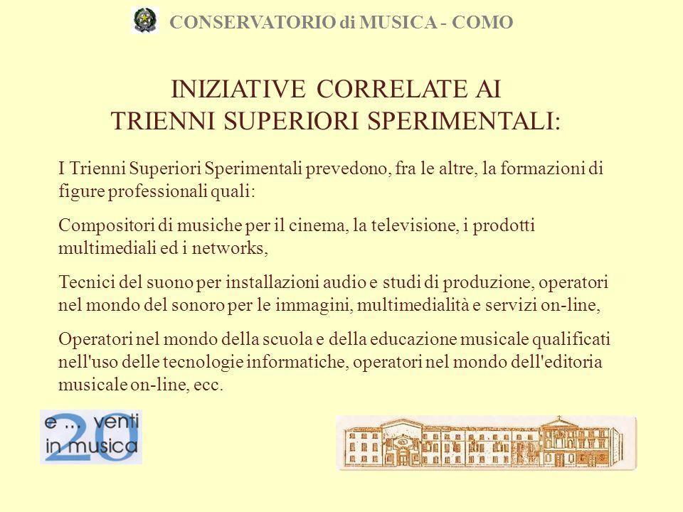 CONSERVATORIO di MUSICA - COMO I Trienni Superiori Sperimentali prevedono, fra le altre, la formazioni di figure professionali quali: Compositori di m