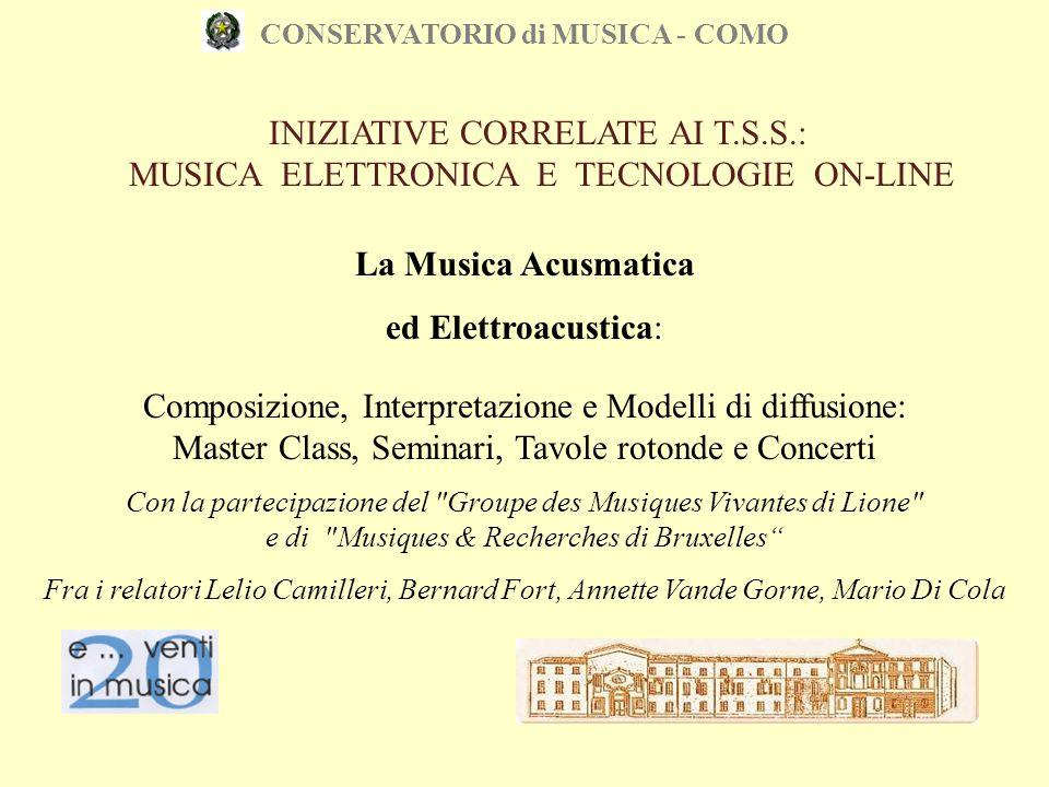 CONSERVATORIO di MUSICA - COMO INIZIATIVE CORRELATE AI T.S.S.: MUSICA ELETTRONICA E TECNOLOGIE ON-LINE La Musica Acusmatica ed Elettroacustica: Compos