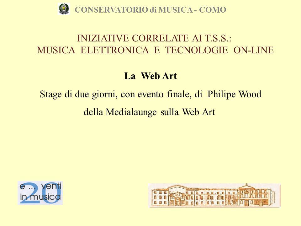 CONSERVATORIO di MUSICA - COMO La Web Art Stage di due giorni, con evento finale, di Philipe Wood della Medialaunge sulla Web Art INIZIATIVE CORRELATE