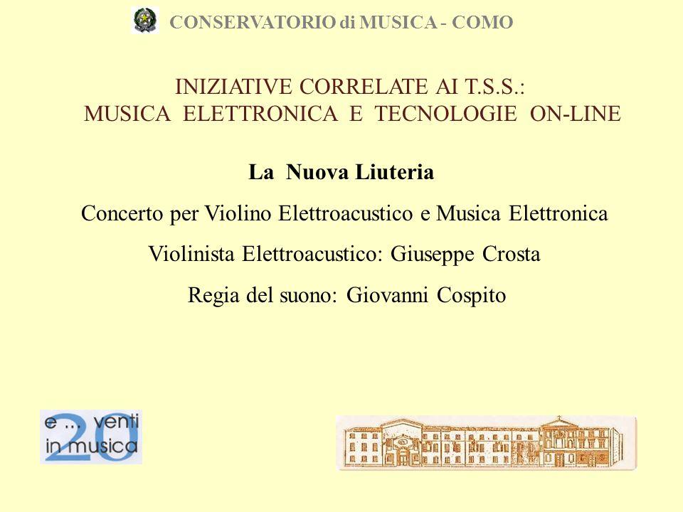 CONSERVATORIO di MUSICA - COMO La Nuova Liuteria Concerto per Violino Elettroacustico e Musica Elettronica Violinista Elettroacustico: Giuseppe Crosta